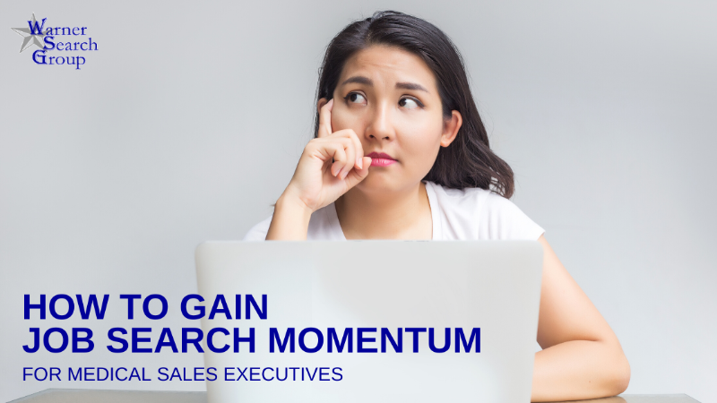 How To Gain Job Search Momentum, for Medical Sales Executives